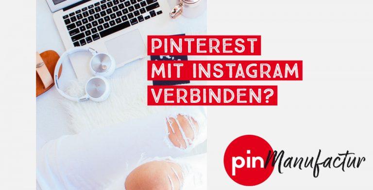 Soll man Pinterest mit Instagram verbinden?